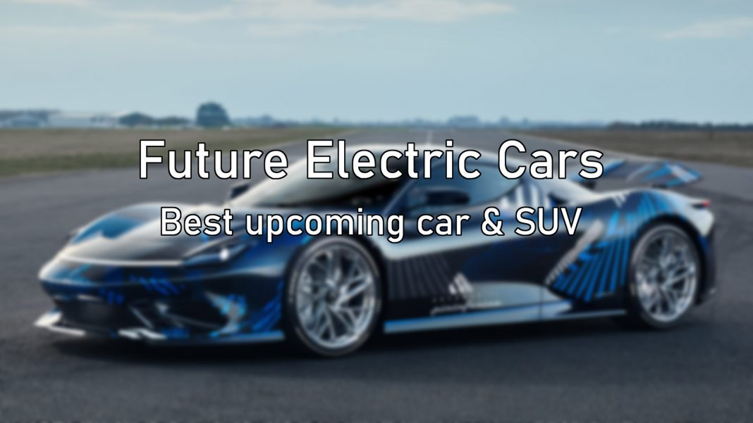 Future electric cars best upcoming cars